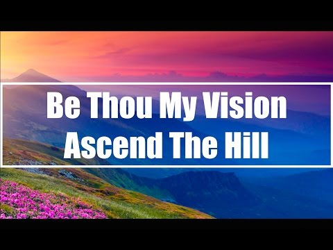 Be Thou My Vision - Ascend The Hill (Lyrics)