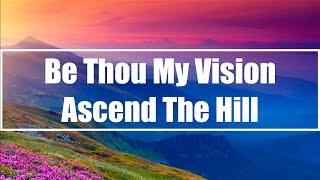 Be Thou My Vision - Ascend The Hill (Lyrics)