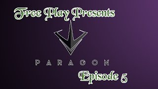 Free Play - Paragon Episode 5