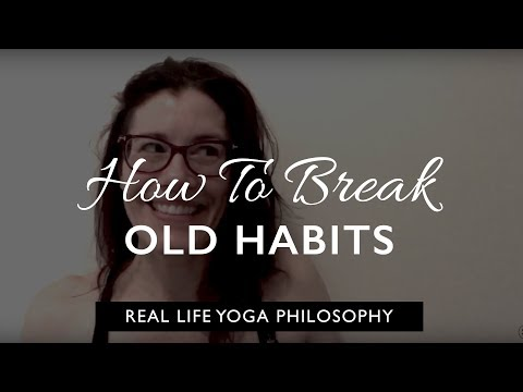 Real life yoga philosophy: how to let go of old habits