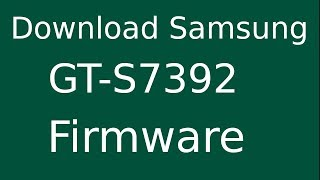 How To Download Samsung Galaxy Trend GT-S7392 Stock Firmware (Flash File) For Update Android Device