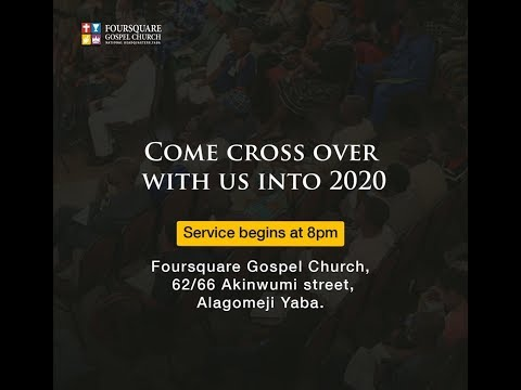 FOURSQUARE GOSPEL CHURCH NATIONAL HEADQUATERS YABA CROSSOVER SERVICE TO 2020