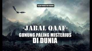 JABAL QAAF , Gunung Paling Misterius di Dunia
