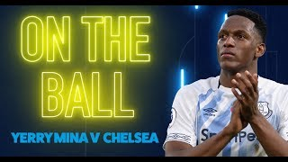 ON THE BALL: YERRY MINA WINS MAN OF THE MATCH ON FULL DEBUT AGAINST CHELSEA