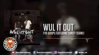 Fya Doops Ft. Sanity Dsane1 - Wul It Out - March 2019