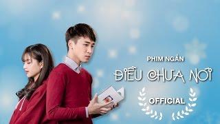 Huy Cung - [Phim Ngắn] Điều Chưa Nói