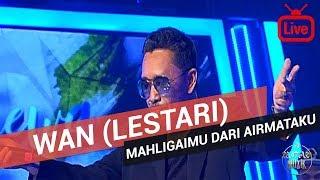 Download lagu Wan (Lestari) - Mahligaimu Dari Airmataku 2019 [Live]