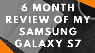 6 month review of my Samsung Galaxy S7