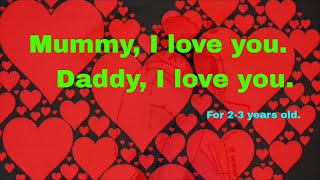 Kid song: Mommy /Daddy, I love you.  媽媽/爸爸, 我愛你(2-3歲)