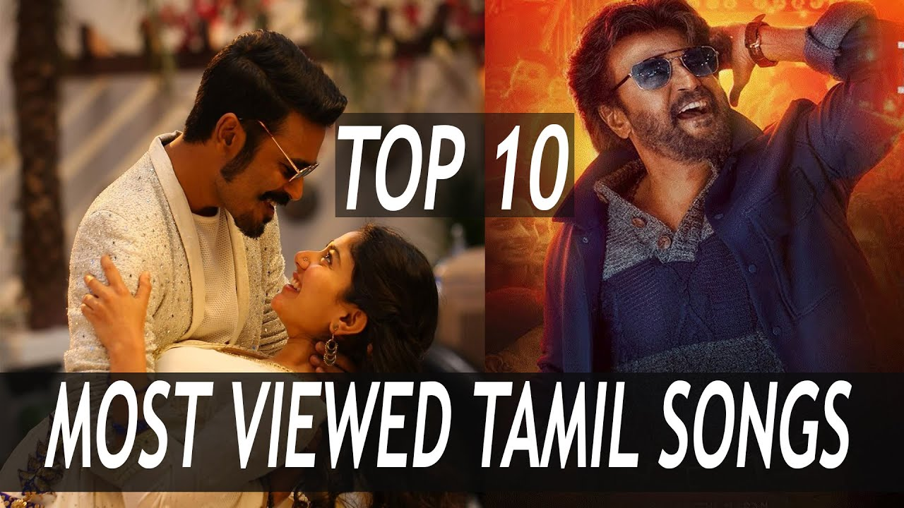 Top 10 Most Viewed Tamil Songs on YouTube