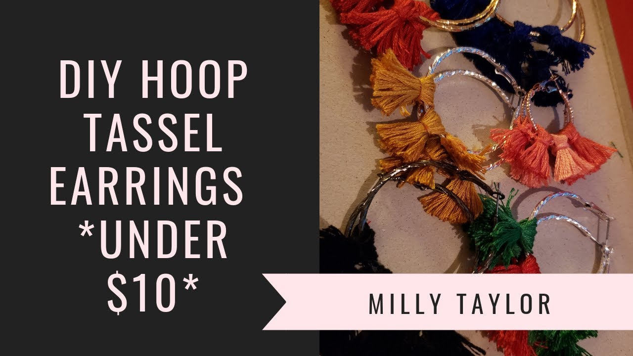 Diy Tassel Hoop Earrings Milly Taylor Youtube