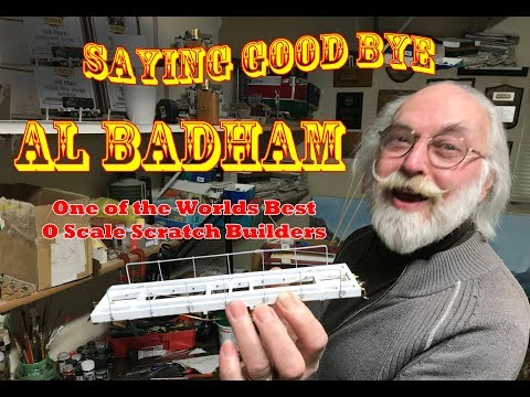 Saying Good Bye to Our Great Friend, Al Badham  –  O Scale Model Railroad Scratch Builder