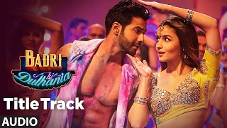 Badri Ki Dulhania Full Audio Song Varun Alia Tanishk