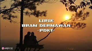 Lirik lagu bram dermawan -Pdkt-