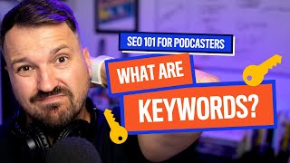 Podcast SEO 101: What Are Keywords? | Podcast Marketing Tips 2020