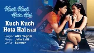 Sad  Official Audio Song | Kuch Kuch Hota Hai | Alka Yagnik | Jatin Lalit360p
