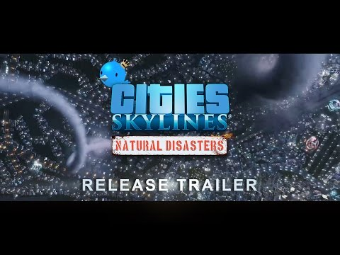 Cities: Skylines - Natural Disasters, Release Trailer