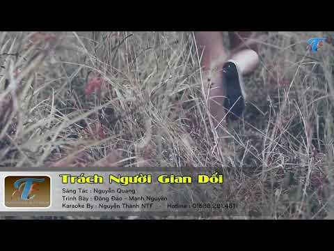 TRÁCH NGƯỜI GIAN DỐI- Mạnh Nguyên &Đông Đào( Sáng tác Nguyễn Quang)