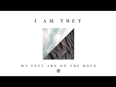 I AM THEY – My Feet Are on the Rock