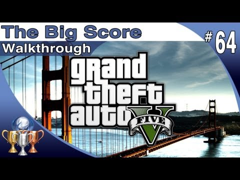 GTA 5 - Walkthrough Part 64 [The Final Heist] - The Big Score (Grand Theft Auto V)-