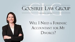Goostree Law Group Video - Will I Need a Forensic Accountant for My Divorce?