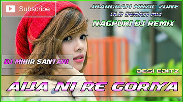 Nagpuri Dj Remix - Aija Ni Re Goriya - DJ MIHIR SANTARI
