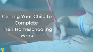 Getting Your Child To Complete Their Homeschooling Work