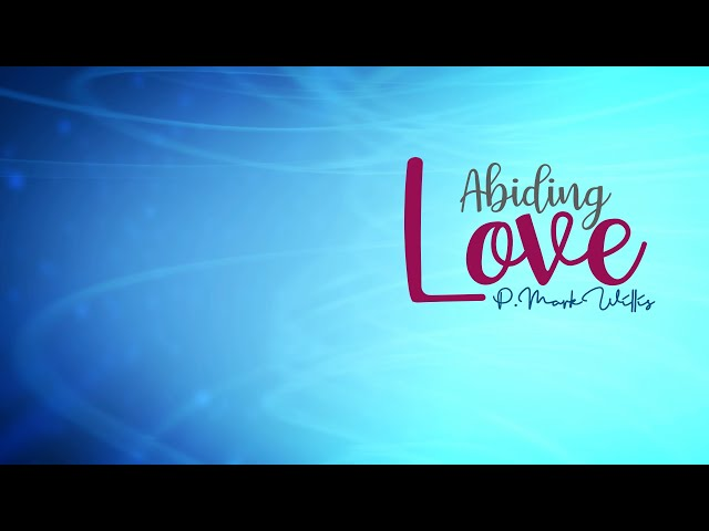 Abiding Love - Mark Willis - Feb 14, 2021
