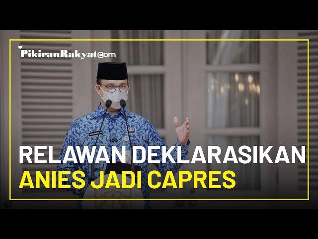 Dinilai Mampu Pimpin Jakarta, Relawan Deklarasikan Anies Baswedan Jadi Capres 2024