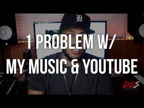 1 Problem With Posting My Music On YouTube