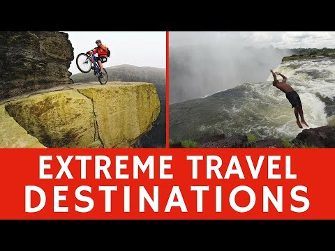 Extreme travel destinations for ADRENALINE craving tourists