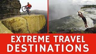 Extreme travel destinations for ADRENALINE craving tourists