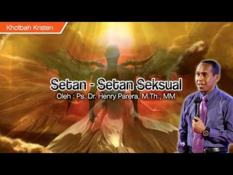 Setan-Setan Seksual - Oleh Ps. Dr. Henry Parera, M.Th., MM (KHOTBAH KRISTEN TERBARU)