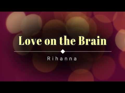 Rihanna - Love on the Brain (Explicit lyrics) [HD]...