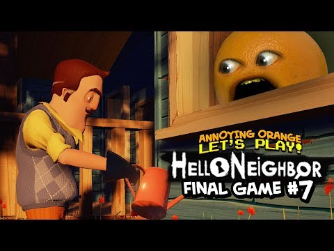 Hello Neighbor: FINAL GAME #7 [Annoying Orange Plays]