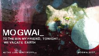 Mogwai – To The Bin My Friend, Tonight We Vacate Earth (Official Audio)