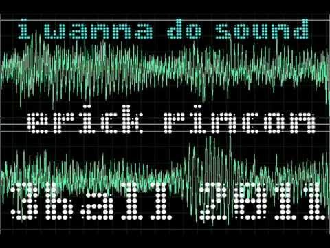 Dj Erick rincon- I Wanna Do Sound  (PrivatEP 3BallMTY).wmv