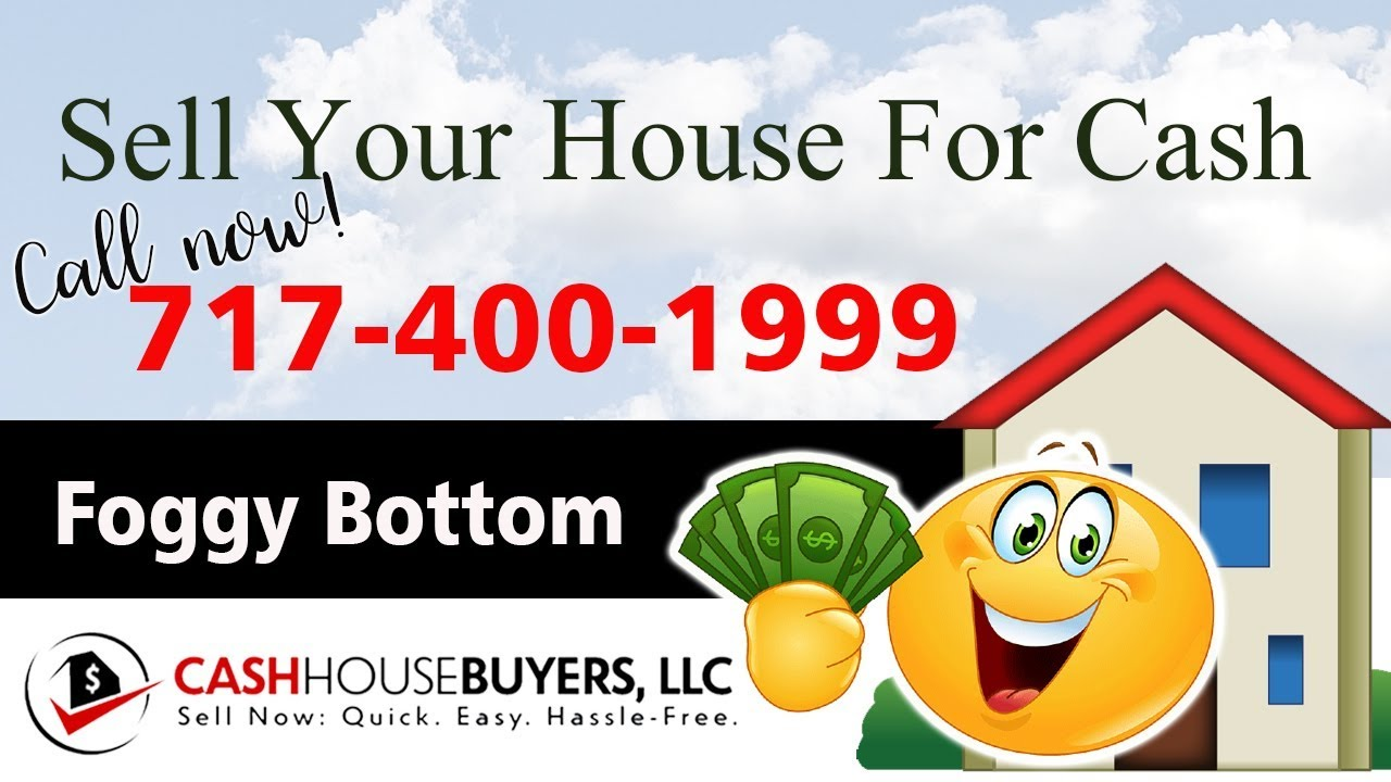 SELL YOUR HOUSE FAST FOR CASH Foggy Bottom Washington DC | CALL 7174001999 | We Buy Houses