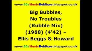 Big Bubbles, No Troubles (Rubble Mix) - Ellis Beggs & Howard