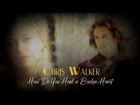 Chris Walker - How Do You Heal a Broken Heart with lyrics