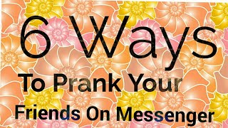 6 Ways To Prank Your Friends On Messenger