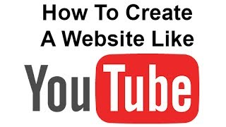 How To Create A Website Like YouTube.com