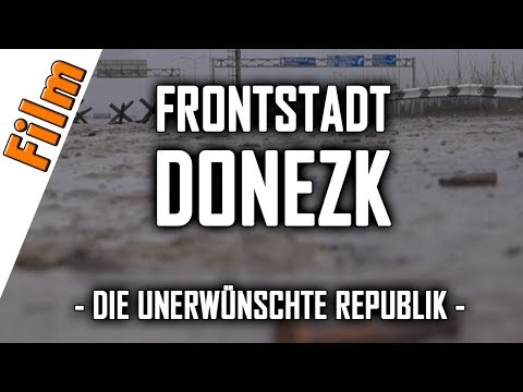 Frontstadt Donezk - Die unerwünschte Republik (kompletter Film)