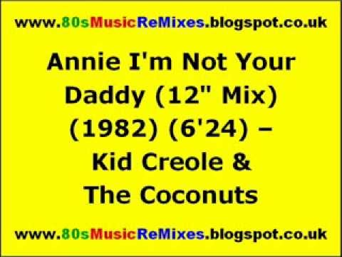 "Annie I'm Not Your Daddy (12"" Mix) - Kid Creole & The Coconuts 