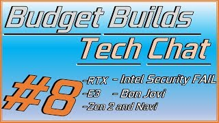 Tech Chat #8 - RTX Series, Zen 2 and Navi, Intel, and Bon Jovi!