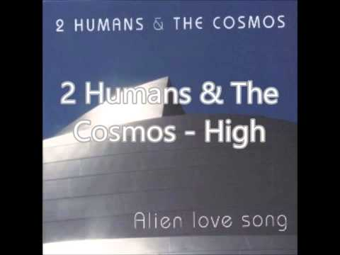 2 Humans & The Cosmos - High