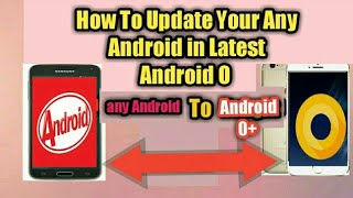 How To Update Your Any Android in Latest Android O+ [Bangla Tutorial ]
