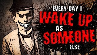 """Every Day I Wake Up as Someone Else. Every Night He Comes For Me"" 