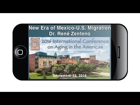 ICAA 2016: The New Era of Mexico-U.S. migration - Dr. René Zenteno