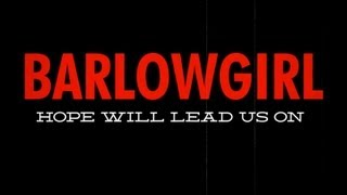 BarlowGirl - Hope Will Lead Us On (Official Lyric Video)
